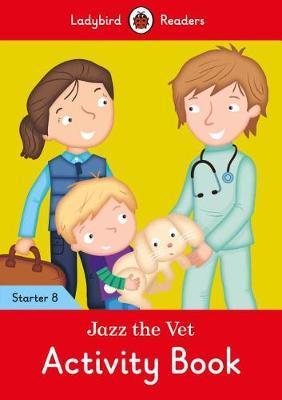Jazz the Vet Activity Book - Ladybird Readers Starter Level 8 by Ladybird