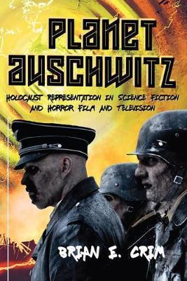 Planet Auschwitz by Brian E. Crim
