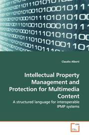 Intellectual Property Management and Protection for Multimedia Content by Claudio Alberti
