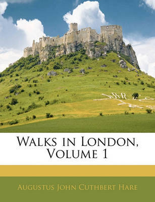 Walks in London, Volume 1 by Augustus J.C. Hare image