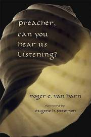 Preacher, Can You Hear Us Listening? by Roger E.Van Harn