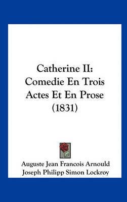 Catherine II: Comedie En Trois Actes Et En Prose (1831) by Auguste Jean Francois Arnould