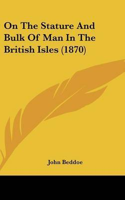 On The Stature And Bulk Of Man In The British Isles (1870) by John Beddoe