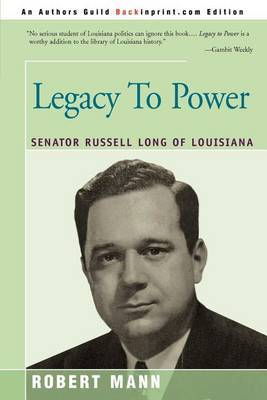 Legacy to Power: Senator Russell Long of Louisiana by Robert T Mann image