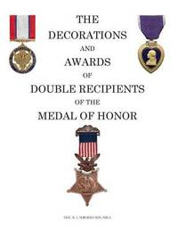 The Decorations and Awards of Double Recipients of the Medal of Honor by Eric R Caubarreaux image