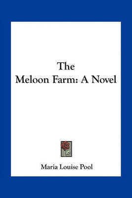 The Meloon Farm by Maria Louise Pool