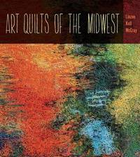 Art Quilts of the Midwest by Linzee Kull McCray
