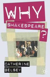 Why Shakespeare? by Catherine Belsey
