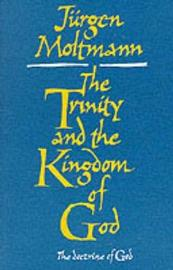 Trinity and the Kingdom of God by Jurgen Moltmann image
