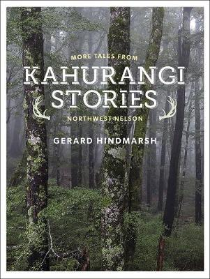 Kahurangi Stories: More Tales from NorthWest Nelson by Gerard Hindmarsh
