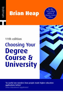 Choosing Your Degree Course and University by Brian Heap