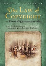 The Law of Copyright, in Works of Literature and Art by Walter Copinger