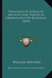 Principles of Design in Architecture Traced in Observations on Buildings (1824) by William Mitford