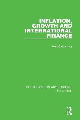 Inflation, Growth and International Finance by Alec Cairncross