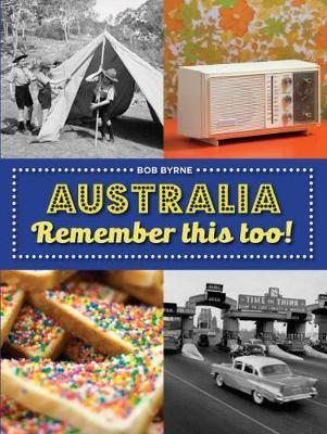 Australia Remember This Too! by Bob Byrne