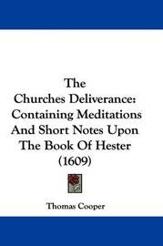 The Churches Deliverance: Containing Meditations and Short Notes Upon the Book of Hester (1609) by Thomas Cooper