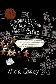 Embracing Solace in the Fanciful & Weird -or- Elemeno and the Seekers of Adventure Known from Places Far with Triumphs Great, May They Live on Forever in Tales of Lofty Comedy and Tragedy by Nick Oskey