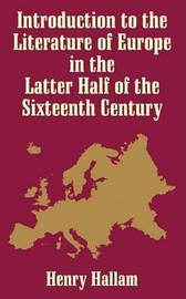 Introduction to the Literature of Europe in the Latter Half of the 16th Century by Henry Hallam image