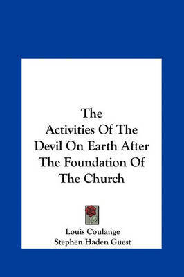The Activities of the Devil on Earth After the Foundation of the Church by Louis Coulange