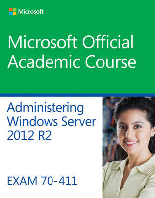 70-411 Administering Windows Server 2012 R2 by Microsoft Official Academic Course