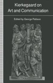 Kierkegaard on Art and Communication by George Pattison