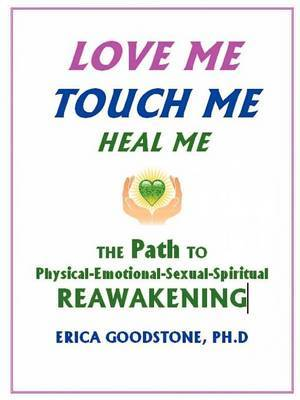 Love Me, Touch Me, Heal Me by Erica Goodstone