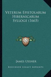 Veterum Epistolarum Hibernicarum Sylloge (1665) by James Ussher