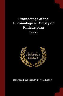 Proceedings of the Entomological Society of Philadelphia; Volume 5