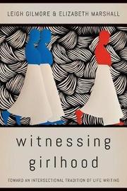 Witnessing Girlhood by Leigh Gilmore