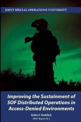 Improving the Sustainment of SOF Distributed Operations in Access-Denied Environments by Robert Haddick image
