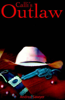 Calli's Outlaw by Andrea Sawyer