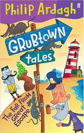 Grubtown Tales: The Far From Great Escape by Philip Ardagh