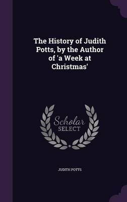 The History of Judith Potts, by the Author of 'a Week at Christmas' by Judith Potts image