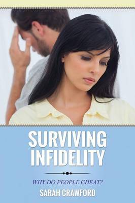 Surviving Infidelity Why Do People Cheat? by Sarah Crawford