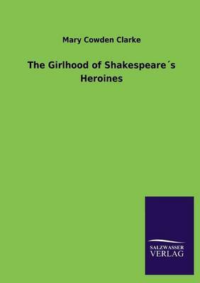 The Girlhood of Shakespeares Heroines by Mary Cowden Clarke