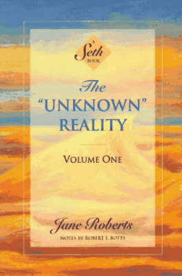 The Unknown Reality Volume 1 by Jane Roberts
