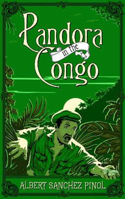 Pandora in the Congo by Albert Sanchez Pinol