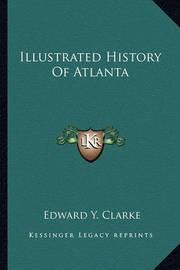 Illustrated History of Atlanta by Edward Y. Clarke
