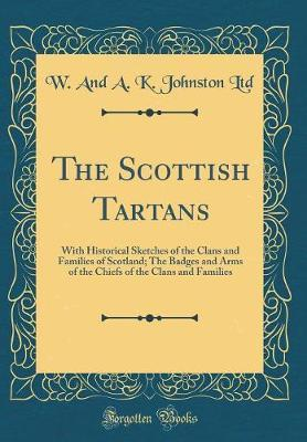 The Scottish Tartans by W and a K Johnston Ltd