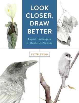 Look Closer, Draw Better by Kateri Ewing