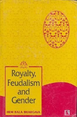 Royalty, Feudalism and Gender by Hem Bala Bhargava image