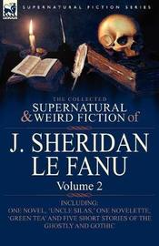 The Collected Supernatural and Weird Fiction of J. Sheridan Le Fanu by Joseph Sheridan Le Fanu