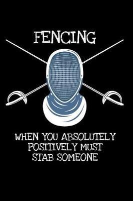 Fencing When you have the Absolutely Positively Must Stab someone by Fencing Publishing