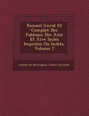 Recueil G N Ral Et Complet Des Fabliaux Des Xiiie Et Xive Si Cles Imprim S Ou in Dits, Volume 2 by Anatole De Montaiglon