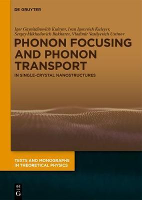 Phonon Focusing and Phonon Transport by Igor Gaynitdinovich Kuleyev