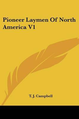 Pioneer Laymen of North America V1 by Reverend T J Campbell, S.J. image