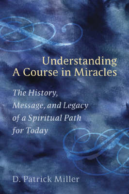 """Understanding A Course In Miraclesa Spiritual Path for Today """" by D.Patrick Miller"""