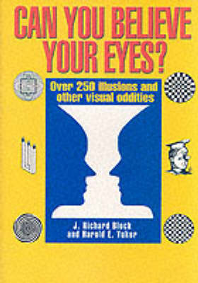 Can You Believe Your Eyes?: Over 250 Illusions and Other Visual Oddities by J.Richard Block