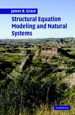 Structural Equation Modeling and Natural Systems by James Grace
