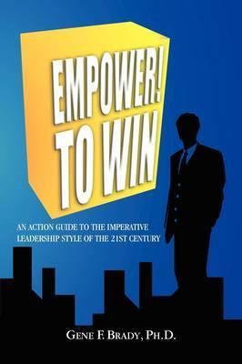 Empower! to Win by Gene F. Ph.D. Brady